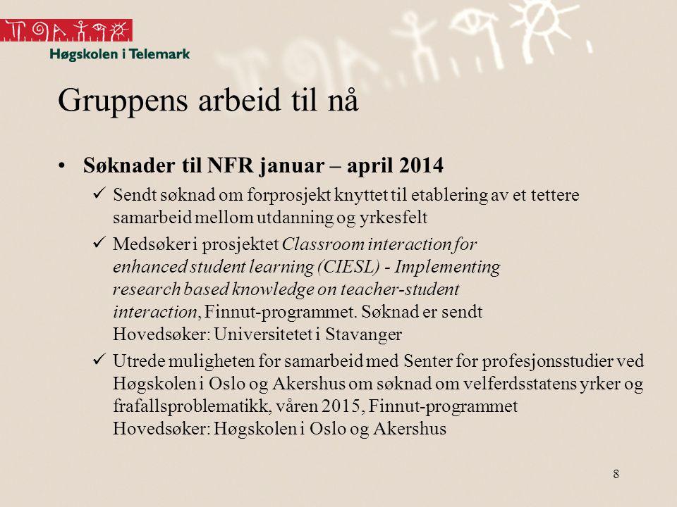 Gruppens arbeid til nå •Søknader til NFR januar – april 2014  Sendt søknad om forprosjekt knyttet til etablering av et tettere samarbeid mellom utdan