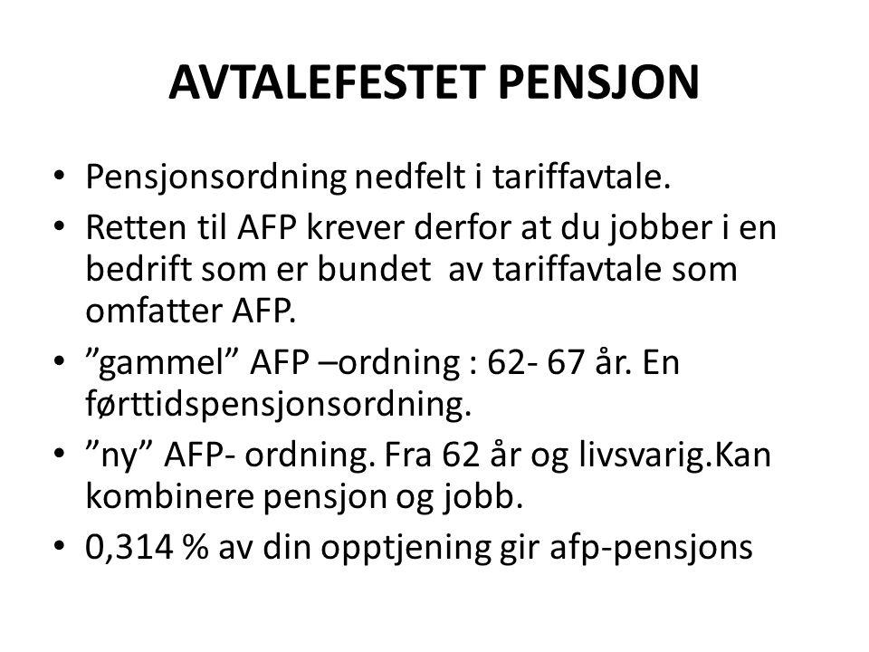 AVTALEFESTET PENSJON • Pensjonsordning nedfelt i tariffavtale. • Retten til AFP krever derfor at du jobber i en bedrift som er bundet av tariffavtale