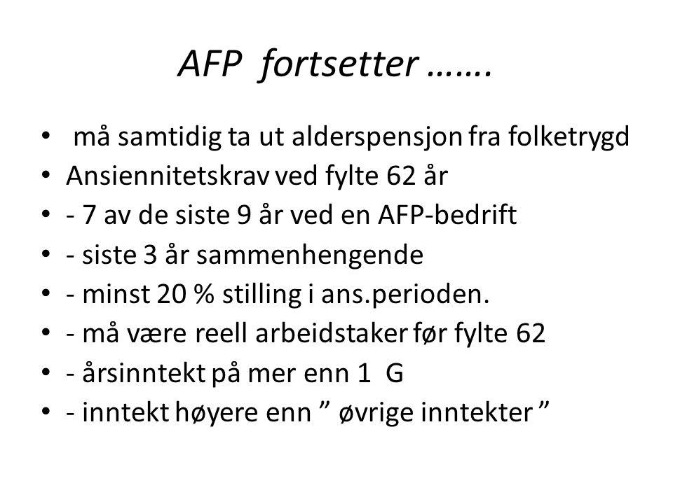 AFP fortsetter ……. • må samtidig ta ut alderspensjon fra folketrygd • Ansiennitetskrav ved fylte 62 år • - 7 av de siste 9 år ved en AFP-bedrift • - s
