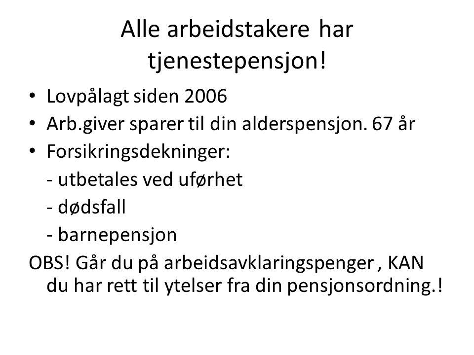 Alle arbeidstakere har tjenestepensjon! • Lovpålagt siden 2006 • Arb.giver sparer til din alderspensjon. 67 år • Forsikringsdekninger: - utbetales ved