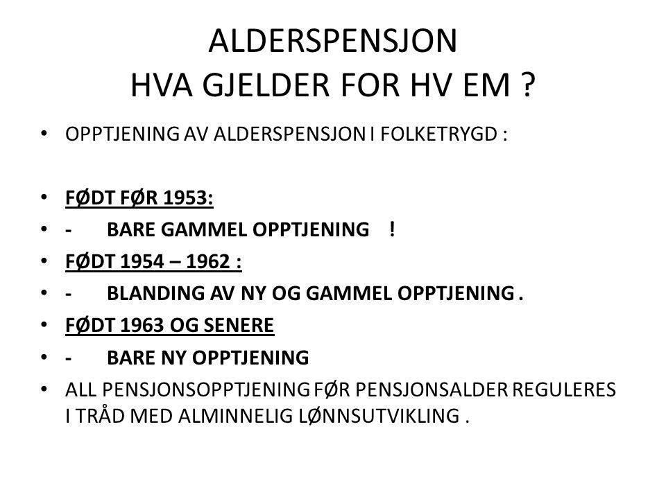 ALDERSPENSJON HVA GJELDER FOR HV EM .