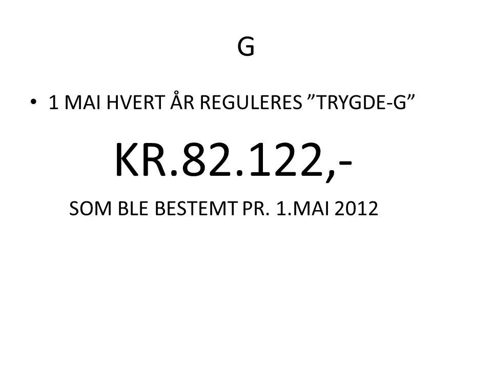 G • 1 MAI HVERT ÅR REGULERES TRYGDE-G KR.82.122,- SOM BLE BESTEMT PR. 1.MAI 2012