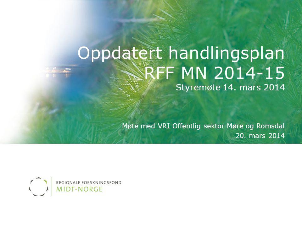 Oppdatert handlingsplan RFF MN 2014-15 Styremøte 14. mars 2014 Møte med VRI Offentlig sektor Møre og Romsdal 20. mars 2014