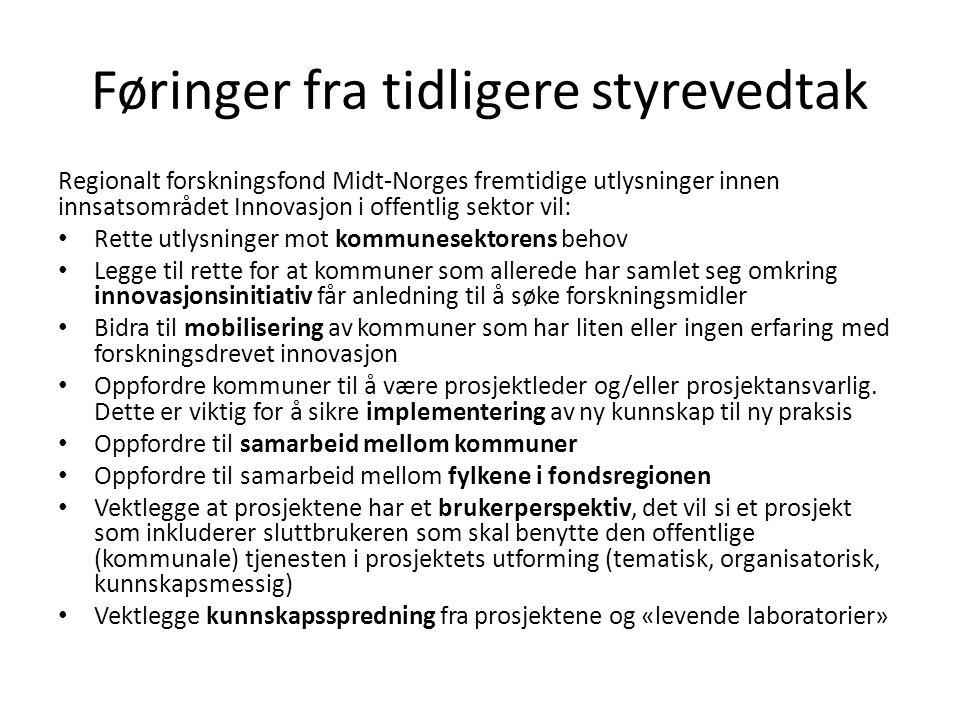 Føringer fra tidligere styrevedtak Regionalt forskningsfond Midt-Norges fremtidige utlysninger innen innsatsområdet Innovasjon i offentlig sektor vil: