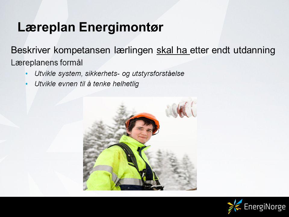 Læreplan Energimontør Beskriver kompetansen lærlingen skal ha etter endt utdanning Læreplanens formål •Utvikle system, sikkerhets- og utstyrsforståels