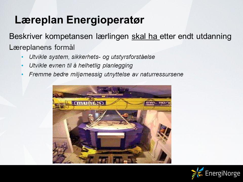 Læreplan Energioperatør Beskriver kompetansen lærlingen skal ha etter endt utdanning Læreplanens formål •Utvikle system, sikkerhets- og utstyrsforståelse •Utvikle evnen til å helhetlig planlegging •Fremme bedre miljømessig utnyttelse av naturressursene