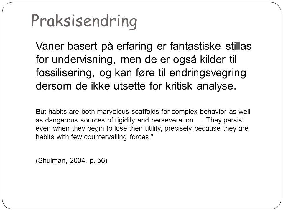 Praksisendring 6 Vaner basert på erfaring er fantastiske stillas for undervisning, men de er også kilder til fossilisering, og kan føre til endringsvegring dersom de ikke utsette for kritisk analyse.