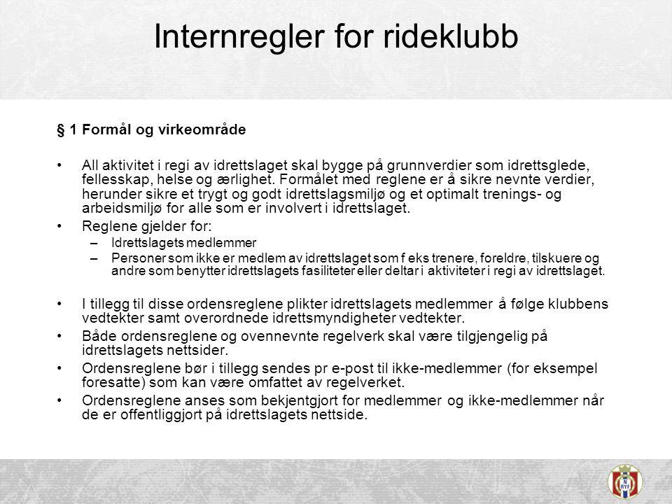 Internregler for rideklubb § 1 Formål og virkeområde •All aktivitet i regi av idrettslaget skal bygge på grunnverdier som idrettsglede, fellesskap, helse og ærlighet.