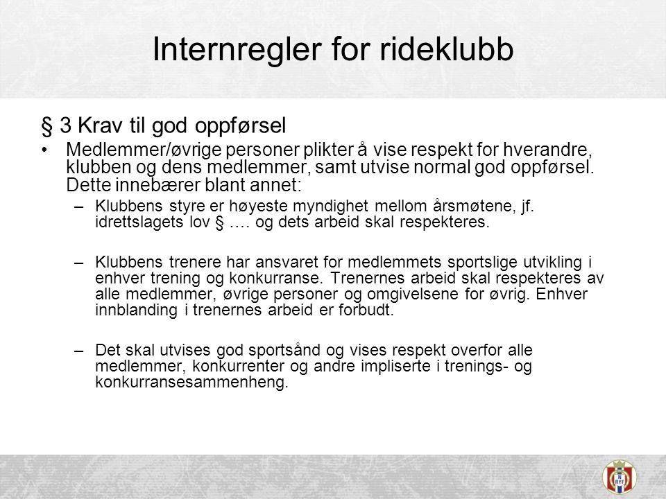 Internregler for rideklubb § 3 Krav til god oppførsel •Medlemmer/øvrige personer plikter å vise respekt for hverandre, klubben og dens medlemmer, samt utvise normal god oppførsel.