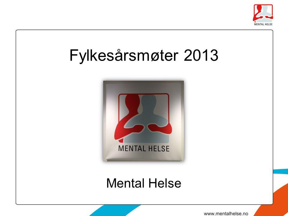 Fylkesårsmøter 2013 Mental Helse