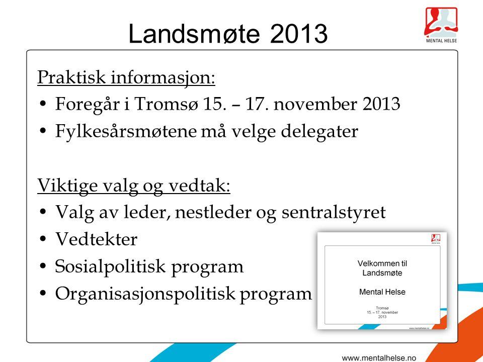 Landsmøte 2013 Praktisk informasjon: •Foregår i Tromsø 15.