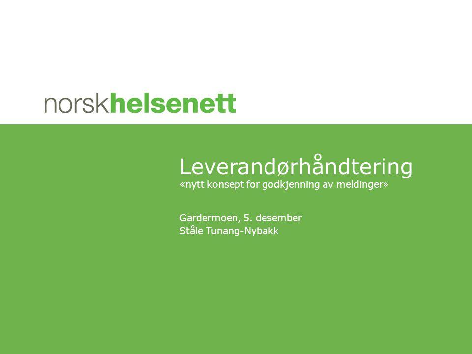 Gardermoen, 5. desember Ståle Tunang-Nybakk Leverandørhåndtering «nytt konsept for godkjenning av meldinger»