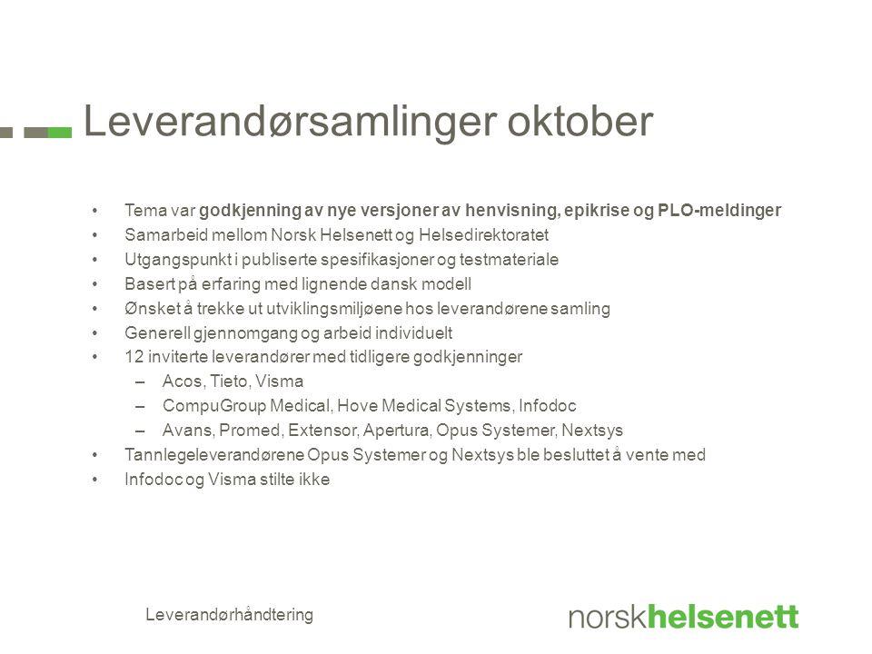 Leverandørsamlinger oktober •Tema var godkjenning av nye versjoner av henvisning, epikrise og PLO-meldinger •Samarbeid mellom Norsk Helsenett og Helse