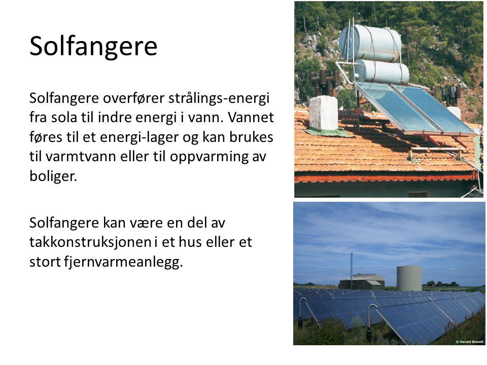 Solfangere Solfangere overfører strålings-energi fra sola til indre energi i vann. Vannet føres til et energi-lager og kan brukes til varmtvann eller