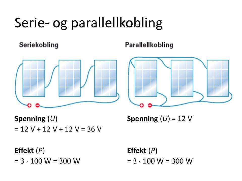 Serie- og parallellkobling Spenning (U) = 12 V + 12 V + 12 V = 36 V Effekt (P) = 3 · 100 W = 300 W Spenning (U) = 12 V Effekt (P) = 3 · 100 W = 300 W
