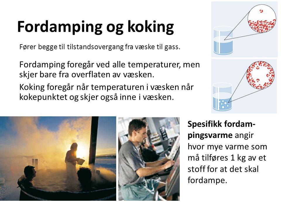 Fordamping og koking Fører begge til tilstandsovergang fra væske til gass. Fordamping foregår ved alle temperaturer, men skjer bare fra overflaten av