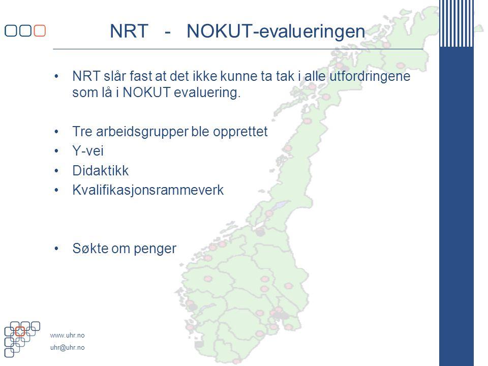 www.uhr.no uhr@uhr.no NRT - NOKUT-evalueringen •NRT slår fast at det ikke kunne ta tak i alle utfordringene som lå i NOKUT evaluering.
