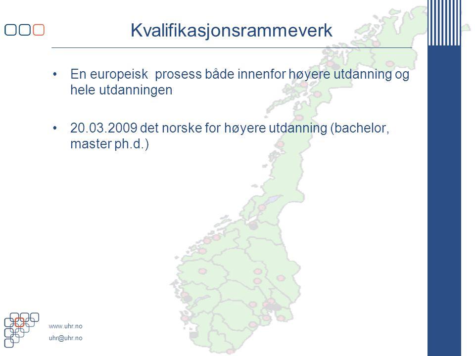 www.uhr.no uhr@uhr.no Kvalifikasjonsrammeverk •En europeisk prosess både innenfor høyere utdanning og hele utdanningen •20.03.2009 det norske for høyere utdanning (bachelor, master ph.d.)
