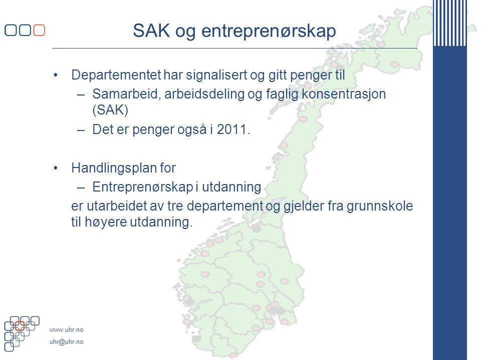 www.uhr.no uhr@uhr.no SAK og entreprenørskap •Departementet har signalisert og gitt penger til –Samarbeid, arbeidsdeling og faglig konsentrasjon (SAK) –Det er penger også i 2011.