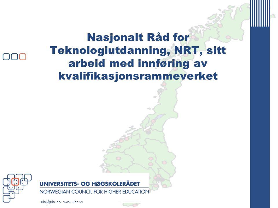 uhr@uhr.no www.uhr.no Nasjonalt Råd for Teknologiutdanning, NRT, sitt arbeid med innføring av kvalifikasjonsrammeverket