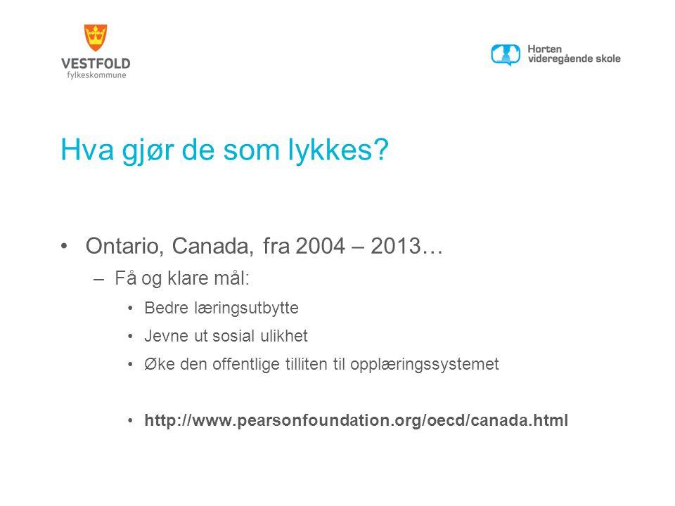 Hva gjør de som lykkes? •Ontario, Canada, fra 2004 – 2013… –Få og klare mål: •Bedre læringsutbytte •Jevne ut sosial ulikhet •Øke den offentlige tillit