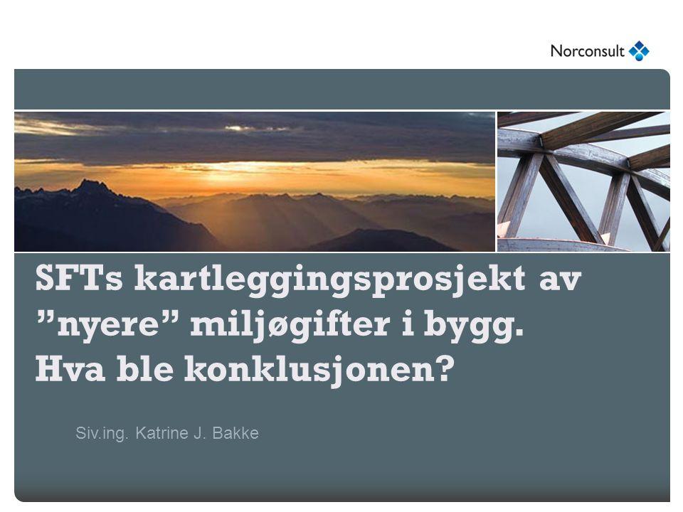 """SFTs kartleggingsprosjekt av """"nyere"""" miljøgifter i bygg. Hva ble konklusjonen? Siv.ing. Katrine J. Bakke"""