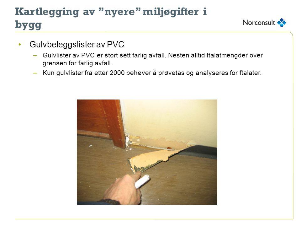 """Kartlegging av """"nyere"""" miljøgifter i bygg •Gulvbeleggslister av PVC –Gulvlister av PVC er stort sett farlig avfall. Nesten alltid ftalatmengder over g"""