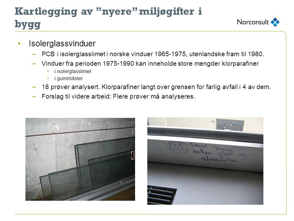 """Kartlegging av """"nyere"""" miljøgifter i bygg •Isolerglassvinduer –PCB i isolerglasslimet i norske vinduer 1965-1975, utenlandske fram til 1980. –Vinduer"""