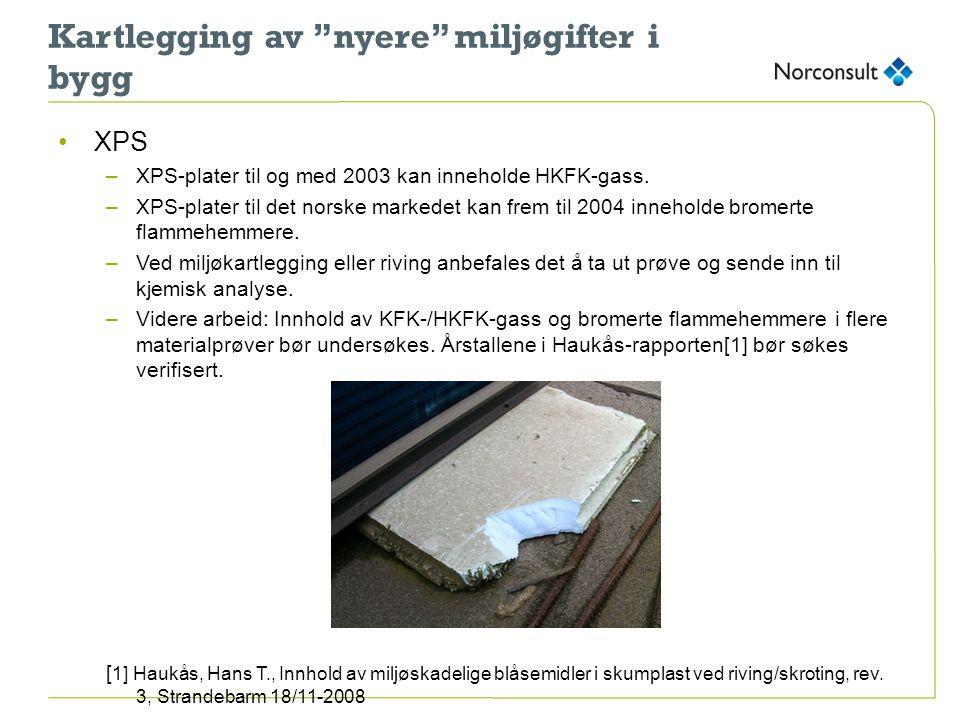 """Kartlegging av """"nyere"""" miljøgifter i bygg •XPS –XPS-plater til og med 2003 kan inneholde HKFK-gass. –XPS-plater til det norske markedet kan frem til 2"""