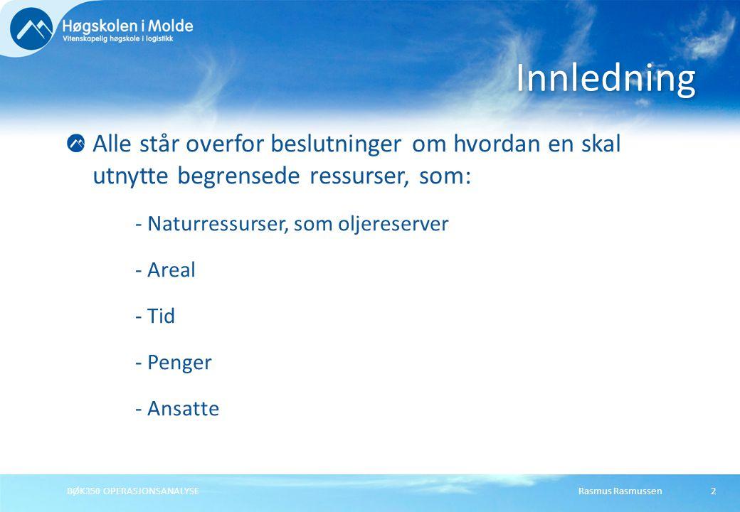 Rasmus RasmussenBØK350 OPERASJONSANALYSE3 MP er et fag i operasjonsanalyse som finner den optimale eller mest effektive måten å utnytte begrensede ressurser; for å oppnå målsettingen til et individ eller en organisasjon.