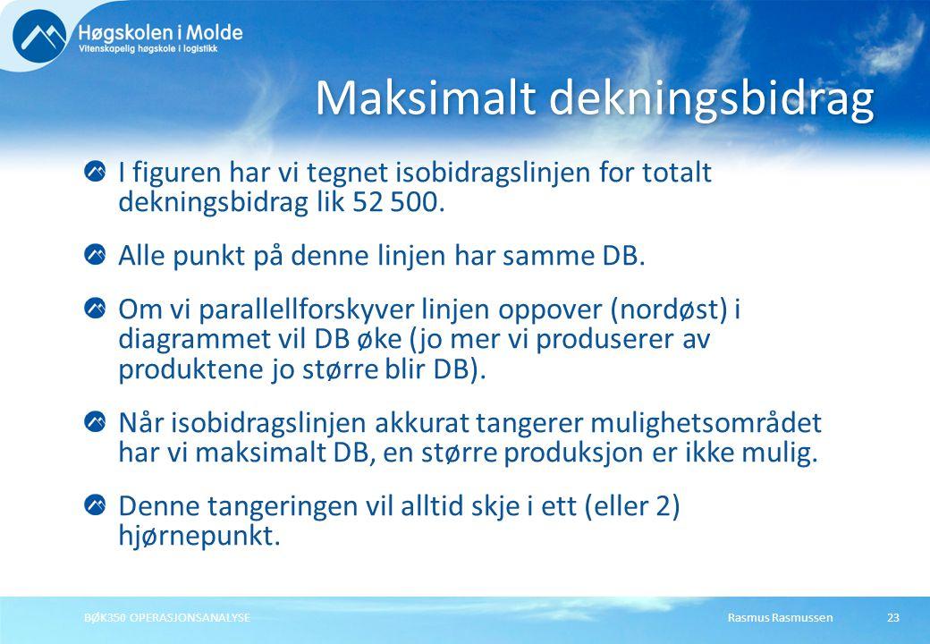 Rasmus RasmussenBØK350 OPERASJONSANALYSE23 I figuren har vi tegnet isobidragslinjen for totalt dekningsbidrag lik 52 500. Alle punkt på denne linjen h