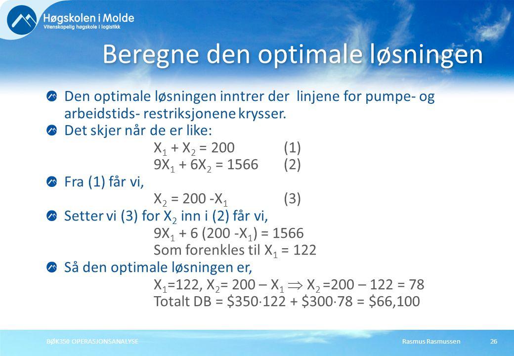 Rasmus RasmussenBØK350 OPERASJONSANALYSE26 Den optimale løsningen inntrer der linjene for pumpe- og arbeidstids- restriksjonene krysser. Det skjer når