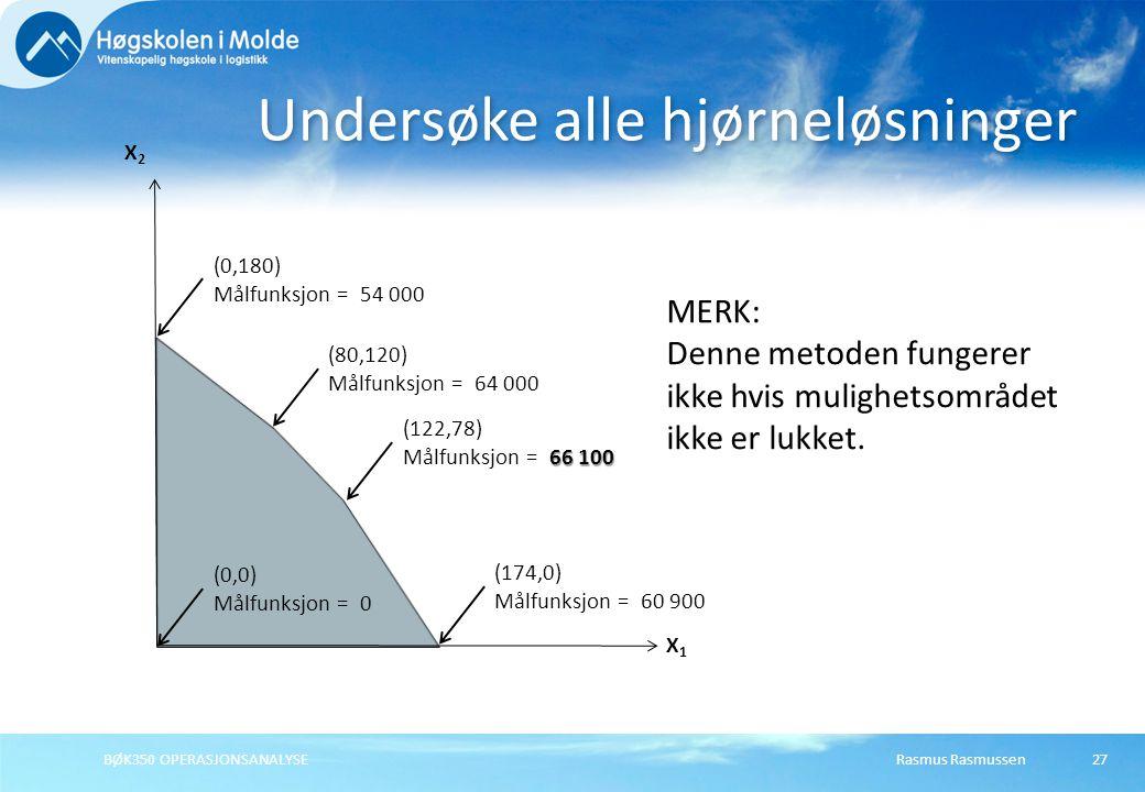 Rasmus Rasmussen27 Undersøke alle hjørneløsninger X1X1 X2X2 (0,0) Målfunksjon = 0 (0,180) Målfunksjon = 54 000 (80,120) Målfunksjon = 64 000 (122,78)