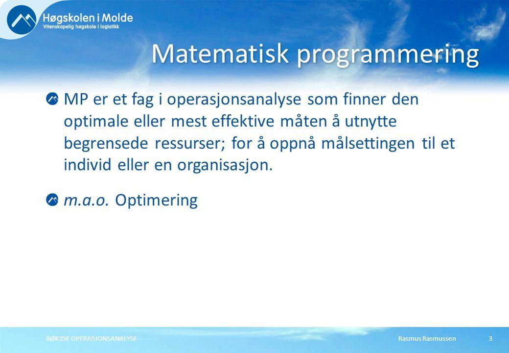 Rasmus RasmussenBØK350 OPERASJONSANALYSE4 Bestemme produksjonsmiks Produksjonsplanlegging Ruteplanlegging og logistikk Finansiell planlegging Anvendelser av Matematisk Optimering