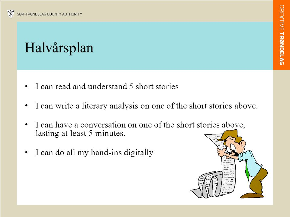 Halvårsplan • I can read and understand 5 short stories • I can write a literary analysis on one of the short stories above. • I can have a conversati