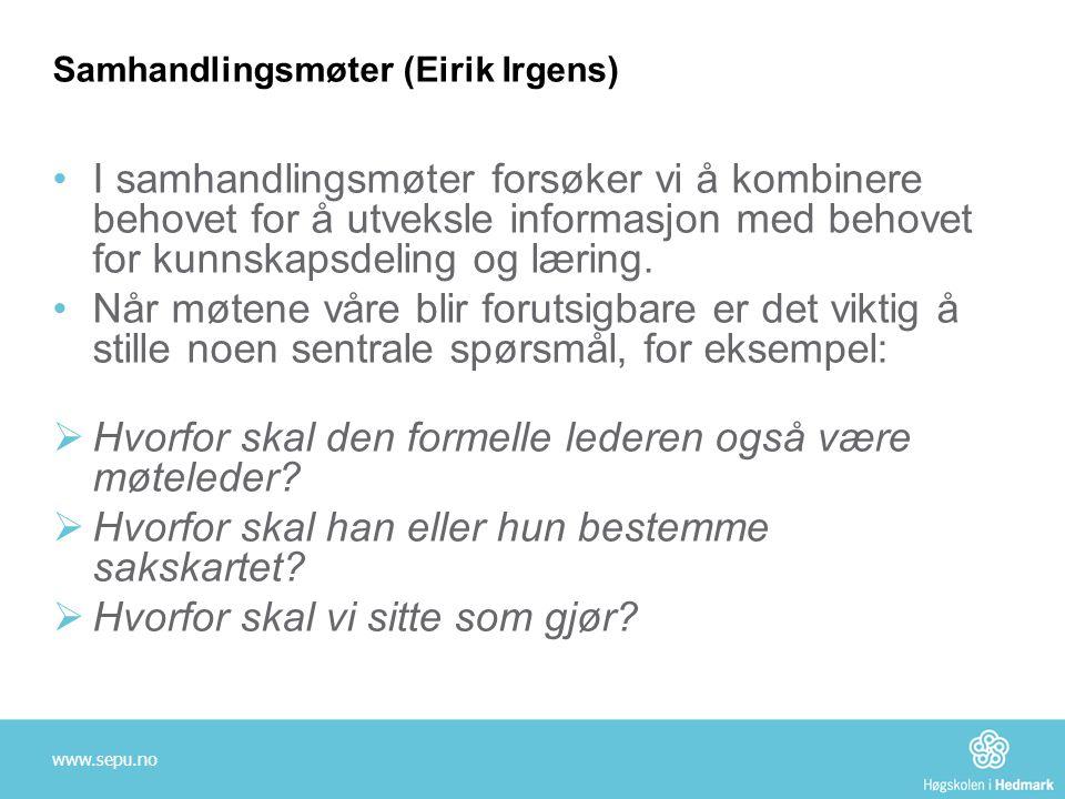 Samhandlingsmøter (Eirik Irgens) •I samhandlingsmøter forsøker vi å kombinere behovet for å utveksle informasjon med behovet for kunnskapsdeling og læ
