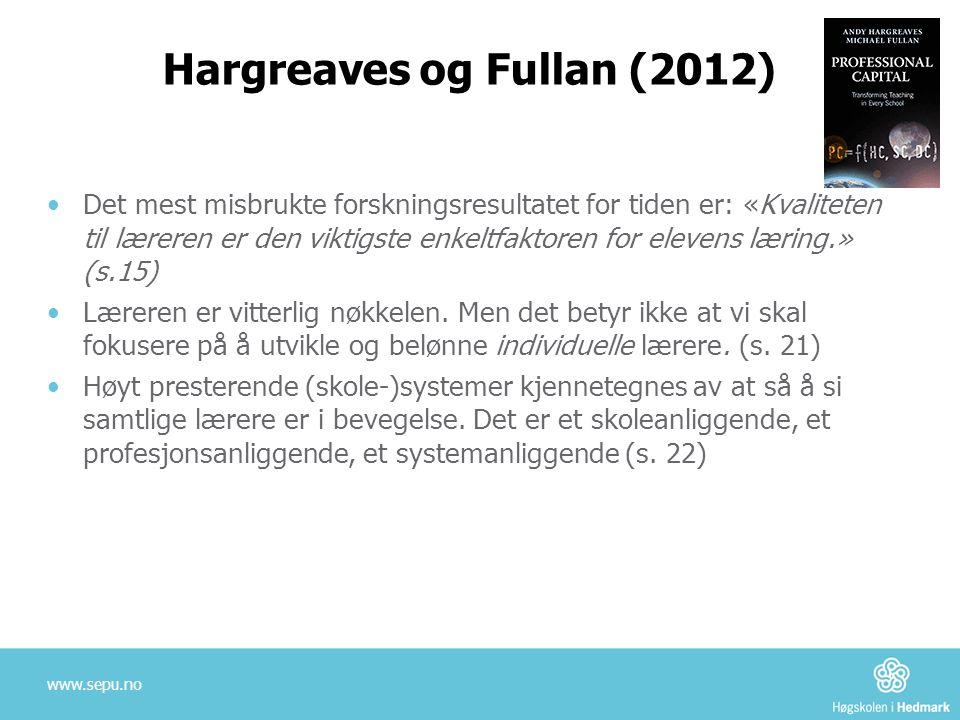 Hargreaves og Fullan (2012) •Det mest misbrukte forskningsresultatet for tiden er: «Kvaliteten til læreren er den viktigste enkeltfaktoren for elevens