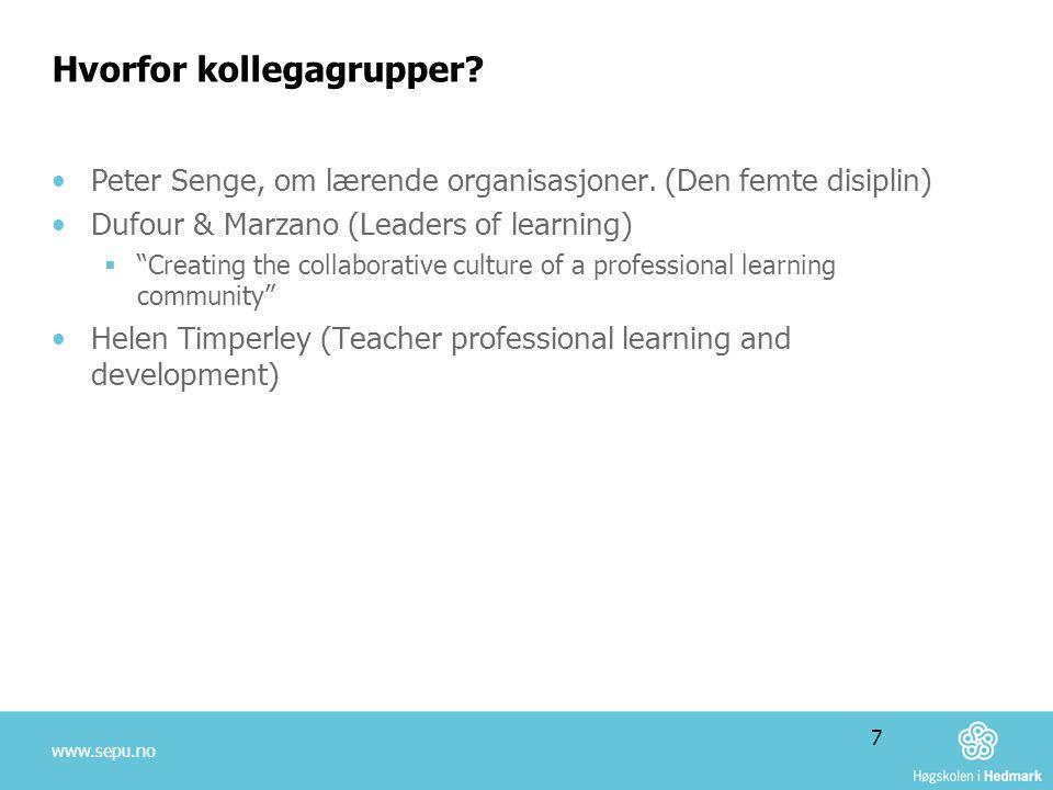 """Hvorfor kollegagrupper? •Peter Senge, om lærende organisasjoner. (Den femte disiplin) •Dufour & Marzano (Leaders of learning)  """"Creating the collabor"""