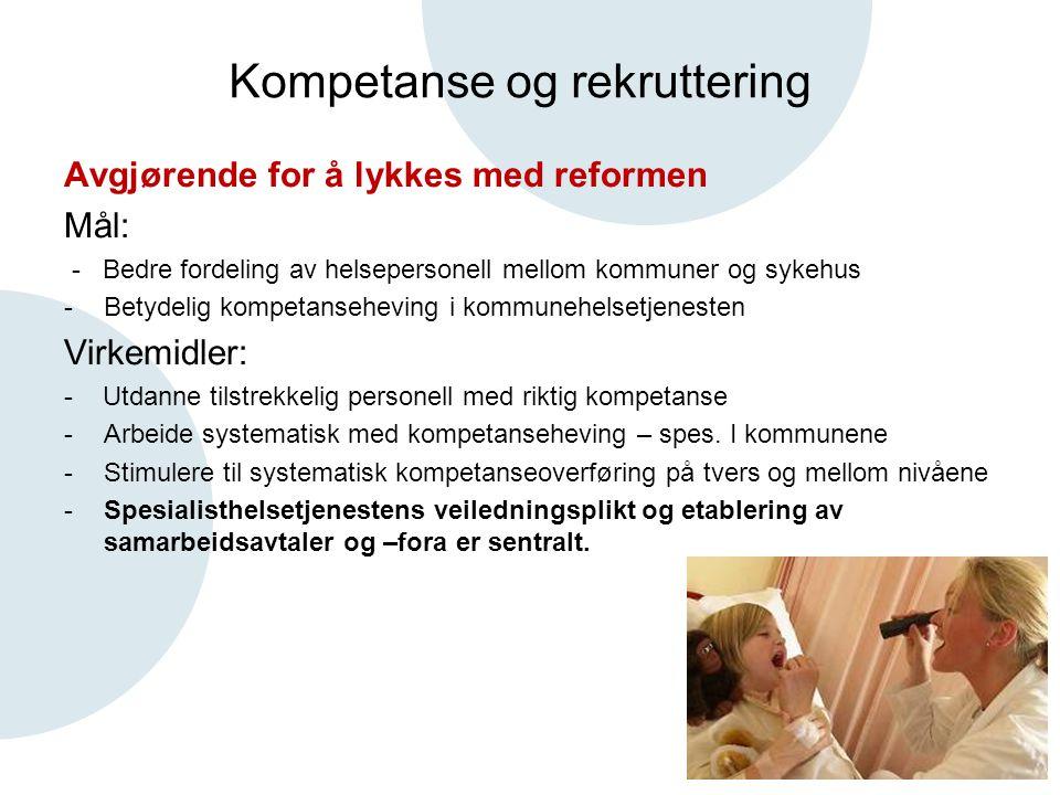 Kompetanse og rekruttering Avgjørende for å lykkes med reformen Mål: - Bedre fordeling av helsepersonell mellom kommuner og sykehus -Betydelig kompeta