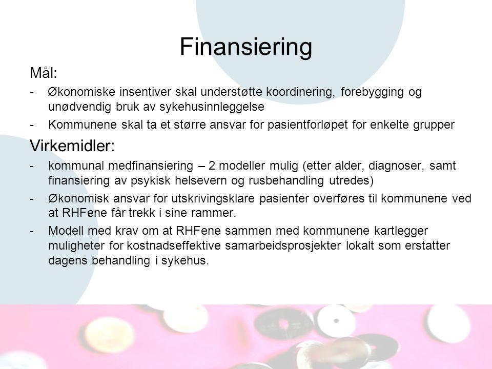 Finansiering Mål: - Økonomiske insentiver skal understøtte koordinering, forebygging og unødvendig bruk av sykehusinnleggelse -Kommunene skal ta et st