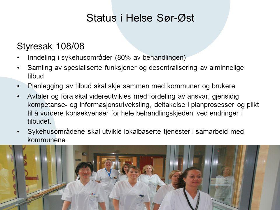 Status i Helse Sør-Øst Styresak 108/08 •Inndeling i sykehusområder (80% av behandlingen) •Samling av spesialiserte funksjoner og desentralisering av a