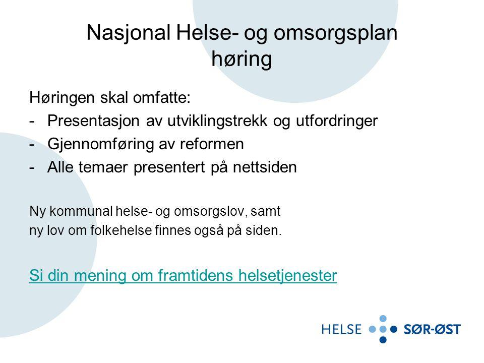 Nasjonal Helse- og omsorgsplan høring Høringen skal omfatte: -Presentasjon av utviklingstrekk og utfordringer -Gjennomføring av reformen -Alle temaer presentert på nettsiden Ny kommunal helse- og omsorgslov, samt ny lov om folkehelse finnes også på siden.
