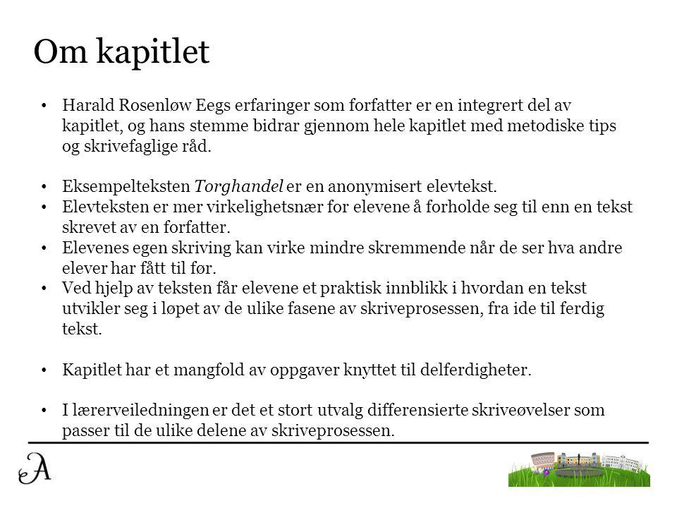Om kapitlet • Harald Rosenløw Eegs erfaringer som forfatter er en integrert del av kapitlet, og hans stemme bidrar gjennom hele kapitlet med metodiske tips og skrivefaglige råd.