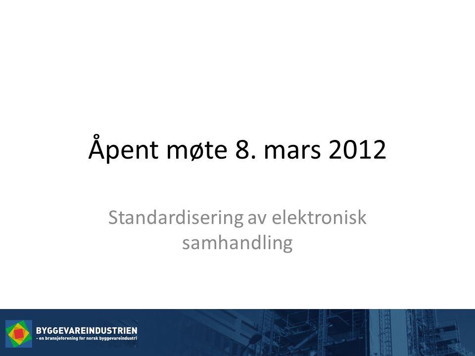 Åpent møte 8. mars 2012 Standardisering av elektronisk samhandling