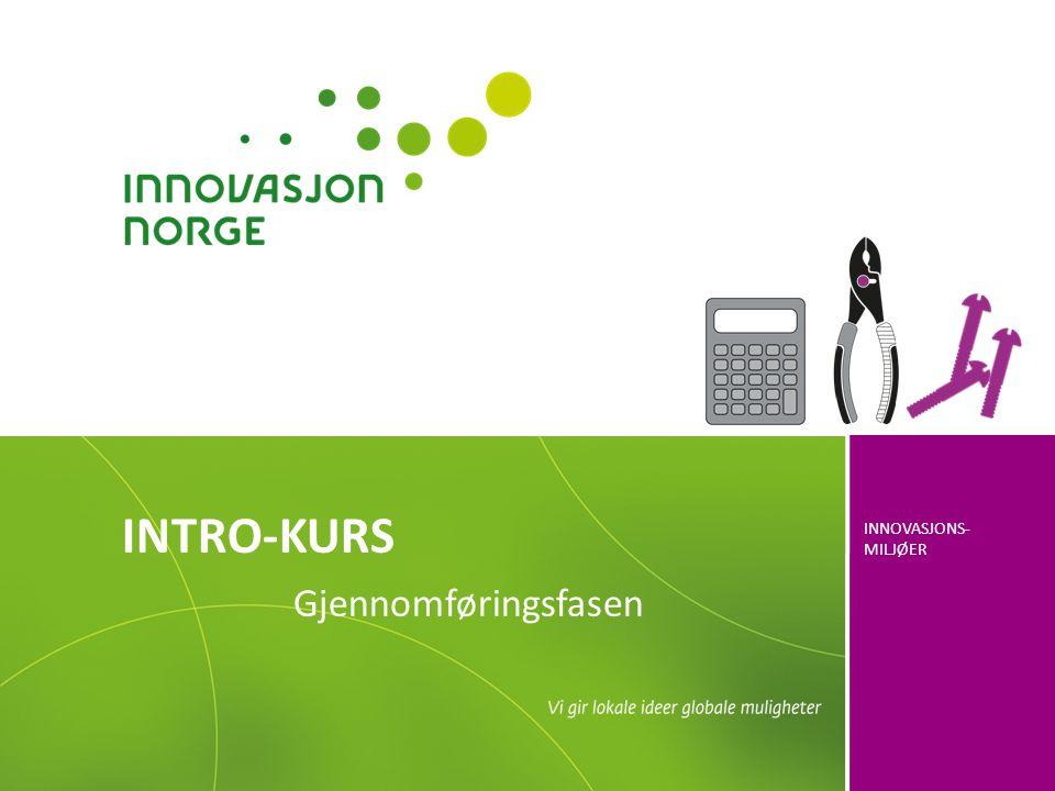 INNOVASJONS- MILJØER INTRO-KURS Gjennomføringsfasen