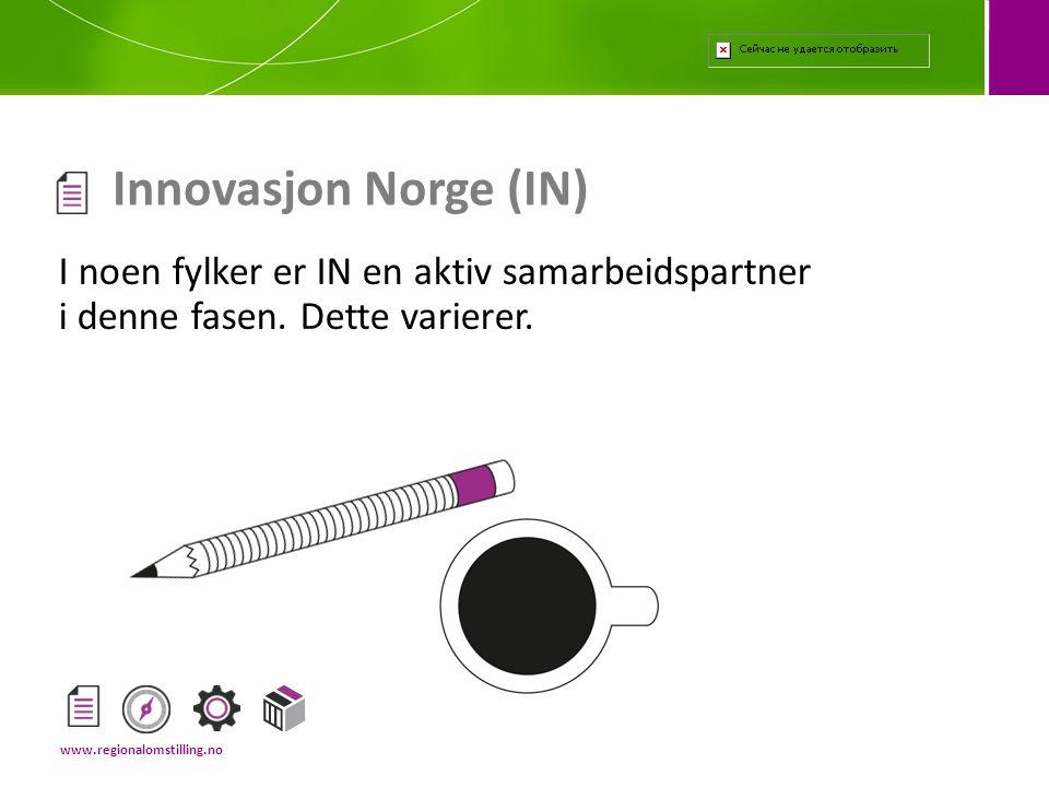 I noen fylker er IN en aktiv samarbeidspartner i denne fasen. Dette varierer. Innovasjon Norge (IN) www.regionalomstilling.no