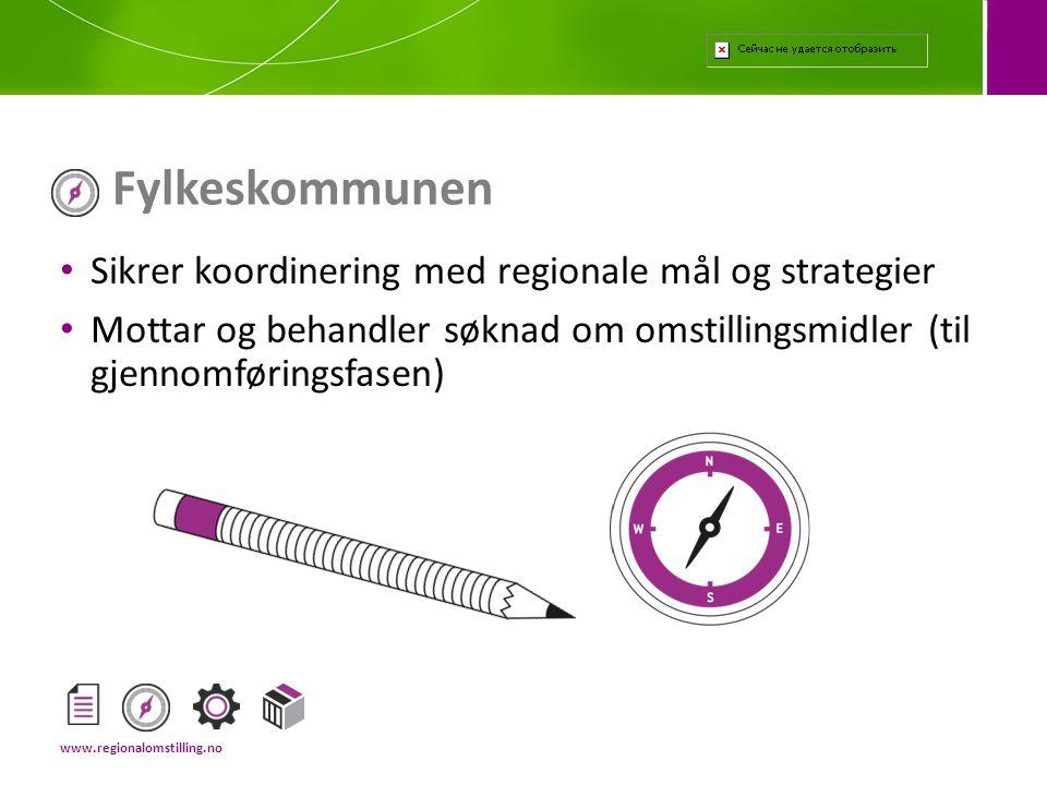 • Sikrer koordinering med regionale mål og strategier • Mottar og behandler søknad om omstillingsmidler (til gjennomføringsfasen) Fylkeskommunen www.r
