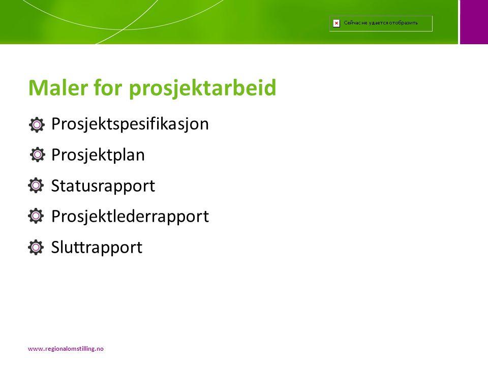 Maler for prosjektarbeid www.regionalomstilling.no Prosjektspesifikasjon Prosjektplan Statusrapport Prosjektlederrapport Sluttrapport
