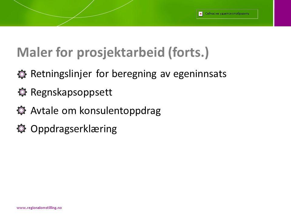 Maler for prosjektarbeid (forts.) www.regionalomstilling.no Retningslinjer for beregning av egeninnsats Regnskapsoppsett Avtale om konsulentoppdrag Op