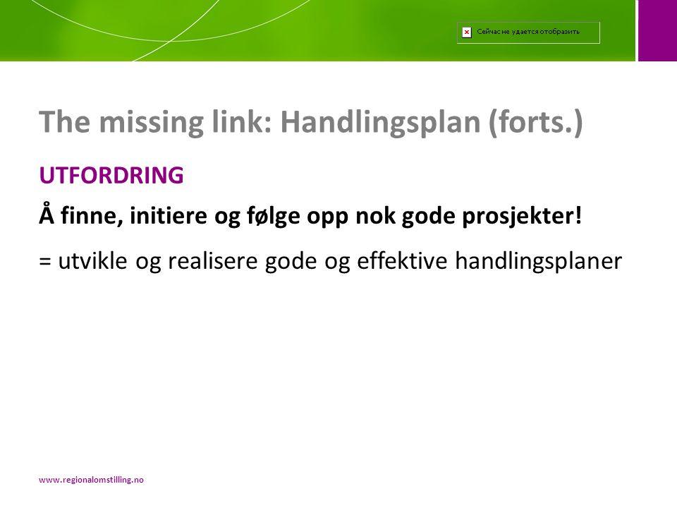 UTFORDRING Å finne, initiere og følge opp nok gode prosjekter! = utvikle og realisere gode og effektive handlingsplaner The missing link: Handlingspla